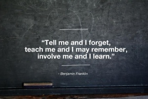 Tell Me and I forget, Teach me and I may remember